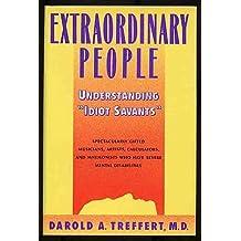Extraordinary People: Understanding Idiot Savants by Darold A. Treffert (1989-01-01)