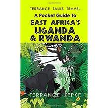 TERRANCE TALKS TRAVEL: A Pocket Guide to East Africa's Uganda & Rwanda: Volume 14