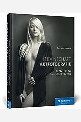 Leidenschaft Aktfotografie: Einblicke in das intimste aller Genres Gebundene Ausgabe