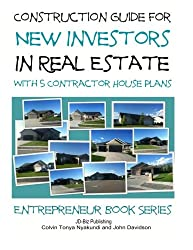 Construction Guide for New Investors in Real Estate: With 5 Ready to Build Contractor Spec House Plans