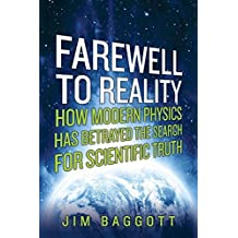Farewell to Reality: How Modern Physics Has Betrayed the Search for Scientific Truth by Jim Baggott (2014-07-16)