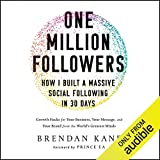 One Million Followers: How I Built a Massive Social Following in 30 Days: Growth Hacks for Your Business, Your Message, and Your Brand from the World's Greatest Minds
