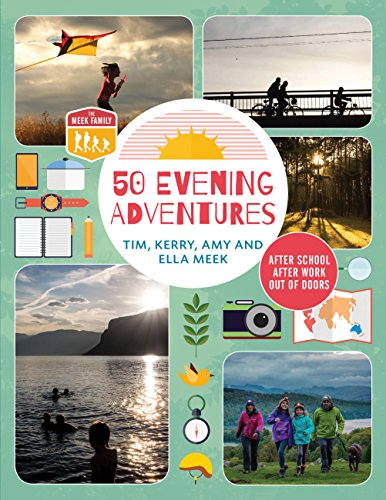 50 Evening Adventures: After School - After Work - Out of Doors