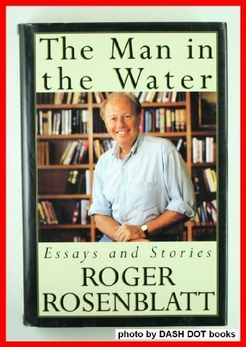 The Man in the Water: And Other Essays by Roger Rosenblatt (1994-02-15)