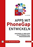 Apps mit PhoneGap entwickeln: Universelle Web-Apps plattformneutral programmieren