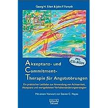 Akzeptanz- und Commitment-Therapie für Angststörungen: Ein praktischer Leitfaden zur Anwendung von Achtsamkeit, Akzeptanz und wertgeleiteten Verhaltensänderungsstrategien