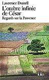 L'ombre infinie de César - Regards sur la Provence
