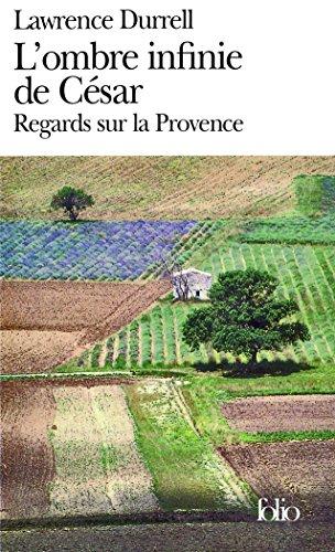 L'ombre infinie de César: Regards sur la Provence par Lawrence Durrell
