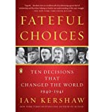 [ FATEFUL CHOICES: TEN DECISIONS THAT CHANGED THE WORLD, 1940-1941 ] Fateful Choices: Ten Decisions That Changed the World, 1940-1941 By Kershaw, Ian ( Author ) Jun-2008 [ Paperback ]
