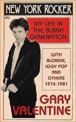 New York Rocker: My Life in the Blank Generation with Blondie, Iggy Pop and Others 1974-1981 by Gary Valentine (2002-02-01)