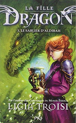 La fille dragon, Tome 3 : Le sablier d'Aldibah par Licia Troisi