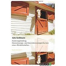 Existenzgründung. Finanzierungs- und Investitionsmöglichkeiten eines Pferdebetriebes by Julia Großmann (2010-06-15)