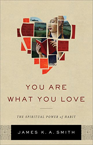 You are what you love the spiritual power of habit ebook james you are what you love the spiritual power of habit by smith james fandeluxe Gallery