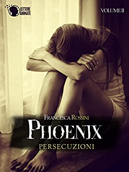 Phoenix - Persecuzioni - Volume 2 di [Rossini, Francesca]