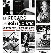 Le regard en noir et blanc : La photo noir et blanc pas à pas
