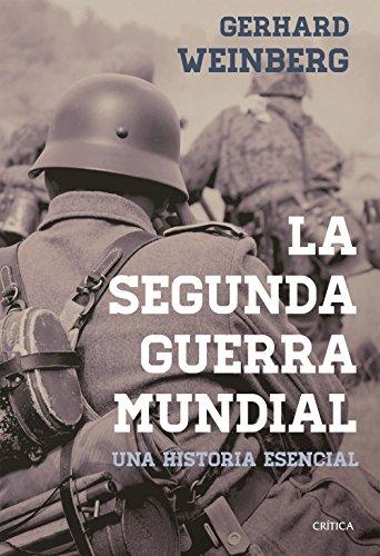 La segunda guerra mundial: Una historia esencial por Gerhard L. Weinberg