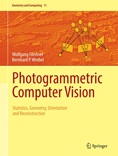Photogrammetric Computer Vision: Statistics, Geometry, Orientation and Reconstruction (Geometry and Computing)
