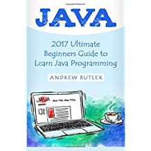 Java: 2017 Ultimate Beginners Guide to Learn Java Programming  ( java for dummies, java apps, java for beginners, java apps, hacking, hacking exposed)