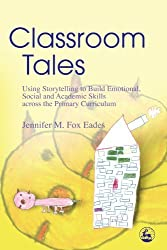 Classroom Tales: Using Storytelling to Build Emotional, Social and Academic Skills Across the Primary Curriculum by Jennifer M. Fox Eades (2005-11-15)