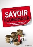 Telecharger Livres Savoir economiser la methode pour depenser moins et consommer mieux (PDF,EPUB,MOBI) gratuits en Francaise