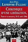 Chronique d'une libération : Paris et sa banlieue 19-31 août 1944 par Lefebvre-Filleau