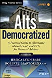 Alts Democratized: A Practical Guide to Alternative Mutual Funds and ETFs for Financial Advisors. + Website (Wiley Finance Editions)