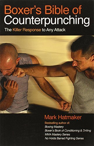 Boxer's Bible of Counterpunching: The Killer Response to Any Attack by Mark Hatmaker (2012-10-01)