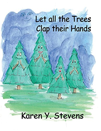 Let All the Trees Clap Their Hands: By Karen Y. Stevens