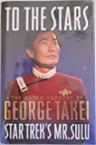 To the Stars The auotobiography of George Takei - Star Trek's Mr Sulu