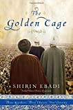 [The Golden Cage: Three Brothers, Three Choices, One Destiny] (By: Shirin Ebadi) [published: June, 2011]