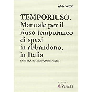 Temporiuso. Manuale Per Il Riuso Temporaneo Di Spazi In Abbandono