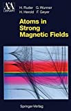 Atoms in Strong Magnetic Fields: Quantum Mechanical Treatment and Applications in Astrophysics and Quantum Chaos (Astronomy and Astrophysics Library) - Hanns Ruder, Günter Wunner, Heinz Herold, Florian Geyer