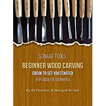 Schaaf Tools Beginner Wood Carving Ebook to Get you Started: For Absolute Beginners (English Edition)