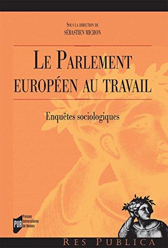 Le parlement européen au travail: Enquêtes sociologiques