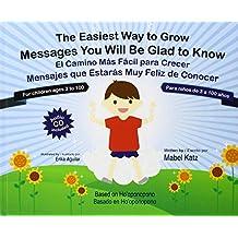 The Easiest Way to Grow - El Camino Mas Facil Para Crecer: Messages You Will Be Glad to Know - Mensajes Que Estaras Muy Feliz de Conocer
