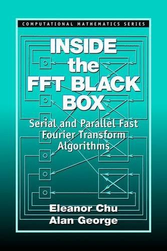Inside the FFT Black Box: Serial and Parallel Fast Fourier Transform Algorithms (Computational Mathematics) by Eleanor Chu (1999-11-11)