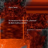 """Six Variations for Piano on """"Overture"""" by Björk Guðmundsdóttir (After Björk Guðmundsdóttir's Overture)"""