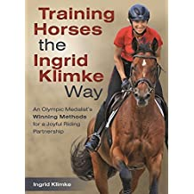 Training Horses the Ingrid Klimke Way: An Olympic Medalist's Winning Methods for a Joyful Riding Partnership (English Edition)