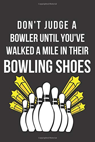 Don't Judge a Bowler Until You've Walked a Mile in Their Bowling Shoes: Blank Line Journal por Mary Lou Darling