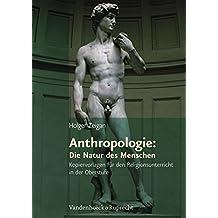 Anthropologie: Die Natur des Menschen (Themenhefte für den evangelischen Religionsunterricht in der Oberstufe)