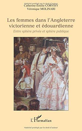 Les femmes dans l'Angleterre victorienne et édouardienne : Entre sphère privée et sphère publique par Catherine-Emilie Corvisy