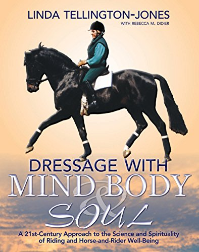 Dressage with Mind, Body & Soul: A 21st-Century Approach to the Science and Spirituality of Riding and Horse-And-Rider Well-Being (English Edition)