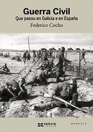 Guerra Civil: Que pasou en Galicia e en España (Edición Literaria - Crónica - Memoria)