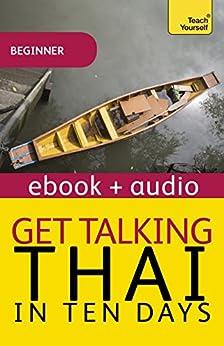Get Talking Thai in Ten Days Beginner Audio Course: Enhanced Edition (Teach Yourself Audio eBooks) by [Smyth, David]