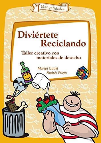 Diviértete reciclando (Talleres nº 6) por Maripi Gadet Castaño