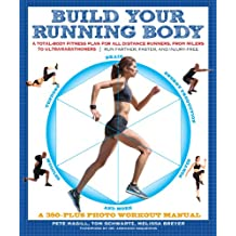 Build Your Running Body: A Total-Body Fitness Plan for All Distance Runners, from Milers to Ultramarathoners—Run Farther, Faster, and Injury-Free (English Edition)