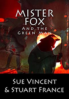 Mister Fox and the Green Man by [France, Stuart, Vincent, Sue]