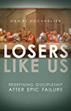 Losers Like Us: Redefining Discipleship after Epic Failure (English Edition)