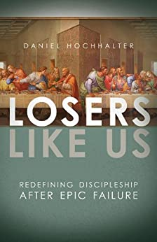 Losers Like Us: Redefining Discipleship after Epic Failure (English Edition) di [Hochhalter, Daniel]