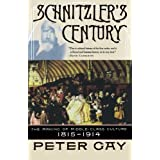 Schnitzler's Century: The Making of Middle-Class Culture 1815-1914: The Making of the Middle-class Culture 1815-1914